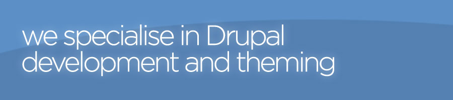 we specialise in Drupal development and theming